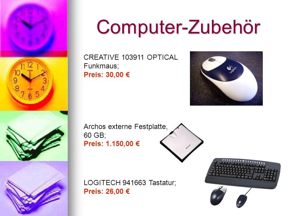 Computer-Zubehör CREATIVE 103911 OPTICAL Funkmaus; Preis: 30,00 Archos externe Festplatte, 60 GB; Preis: 1.150,00 LOGITECH 941663 Tastatur; Preis: 26,00