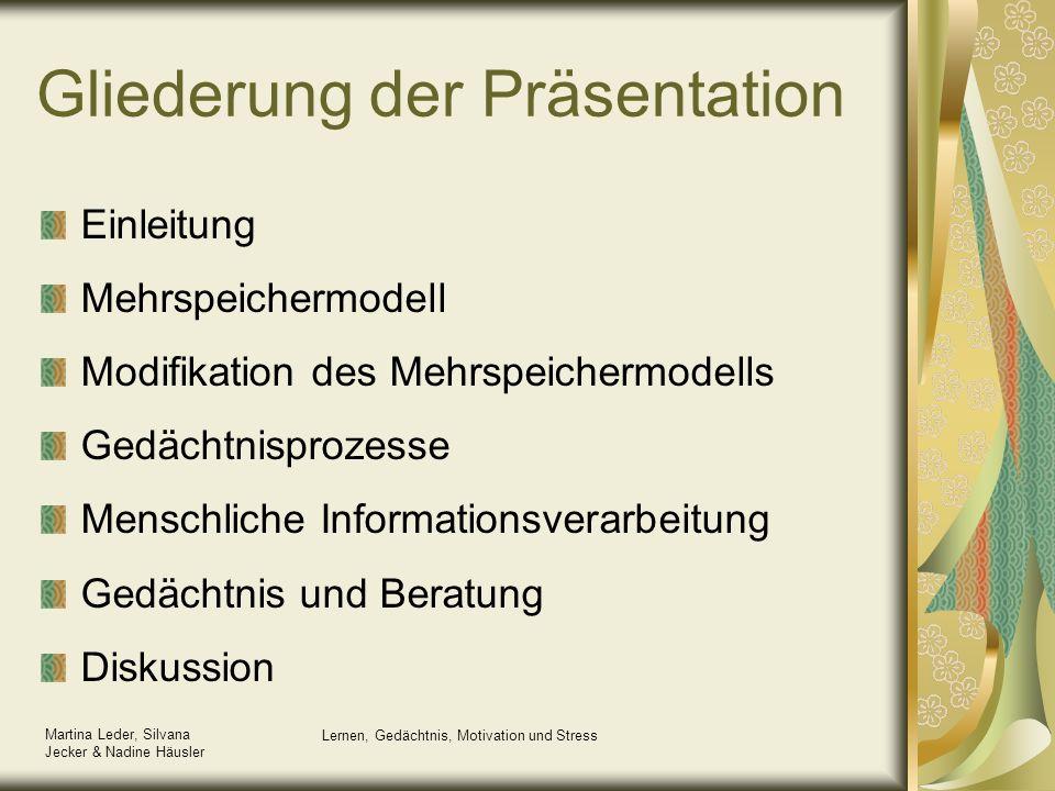 Martina Leder, Silvana Jecker & Nadine Häusler Lernen, Gedächtnis, Motivation und Stress Gliederung der Präsentation Einleitung Mehrspeichermodell Mod