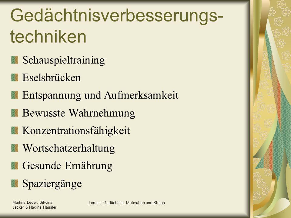 Martina Leder, Silvana Jecker & Nadine Häusler Lernen, Gedächtnis, Motivation und Stress Gedächtnisverbesserungs- techniken Schauspieltraining Eselsbr