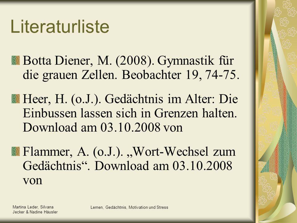 Martina Leder, Silvana Jecker & Nadine Häusler Lernen, Gedächtnis, Motivation und Stress Literaturliste Botta Diener, M. (2008). Gymnastik für die gra