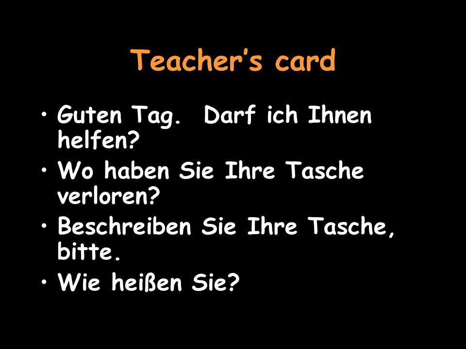 Teachers card Guten Tag.Darf ich Ihnen helfen. Wo haben Sie Ihre Tasche verloren.