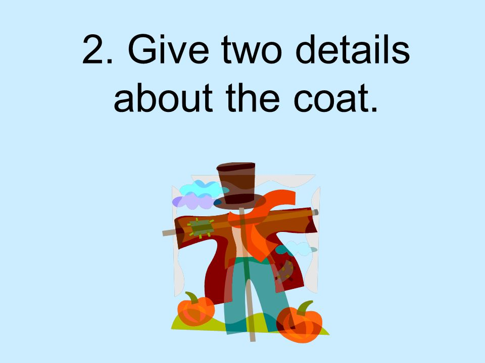 2. Give two details about the coat.