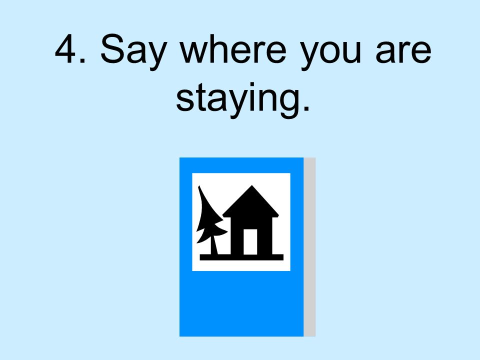 4. Say where you are staying.