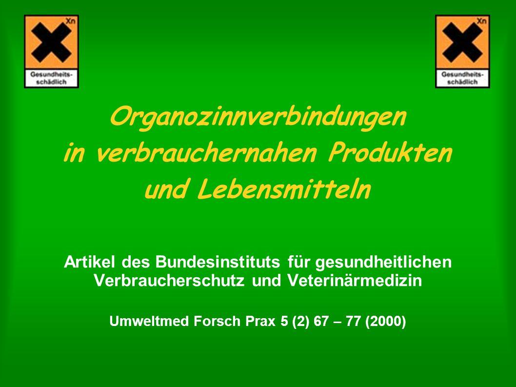 Organozinnverbindungen in verbrauchernahen Produkten und Lebensmitteln Artikel des Bundesinstituts für gesundheitlichen Verbraucherschutz und Veterinä