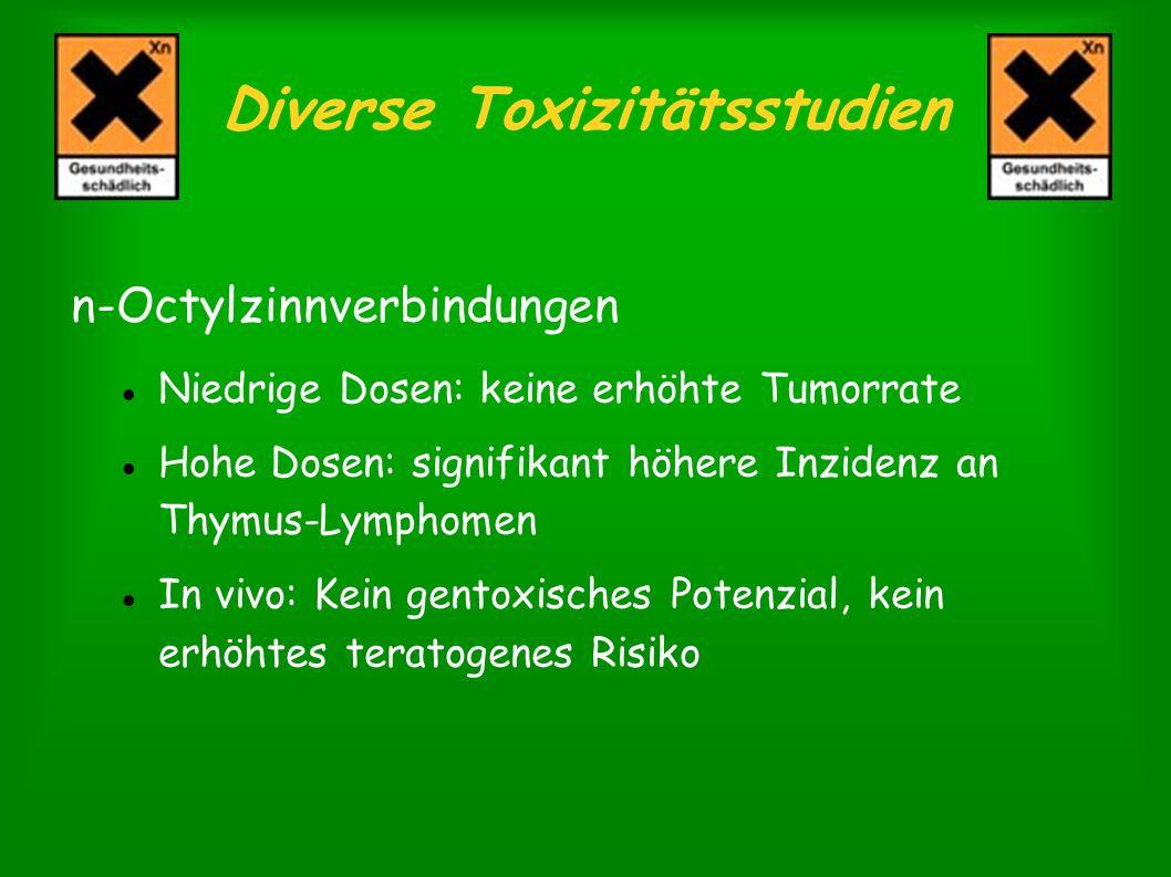 Diverse Toxizitätsstudien n-Octylzinnverbindungen Niedrige Dosen: keine erhöhte Tumorrate Hohe Dosen: signifikant höhere Inzidenz an Thymus-Lymphomen