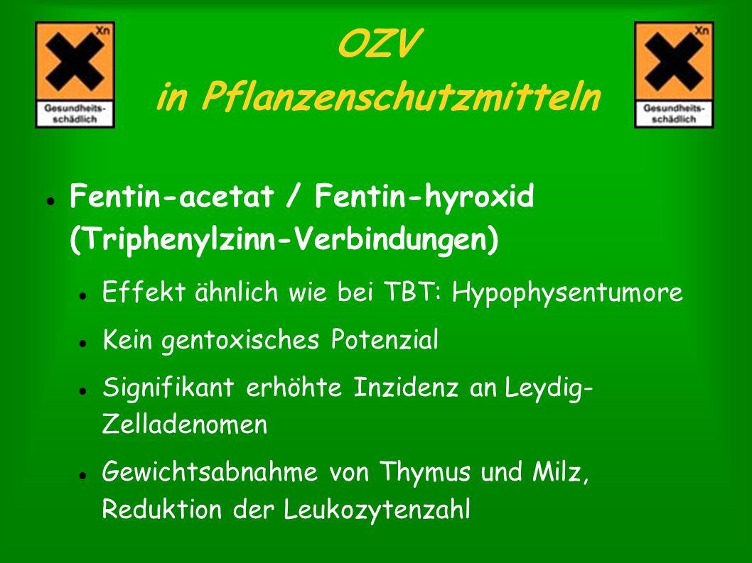 OZV in Pflanzenschutzmitteln Fentin-acetat / Fentin-hyroxid (Triphenylzinn-Verbindungen) Effekt ähnlich wie bei TBT: Hypophysentumore Kein gentoxische