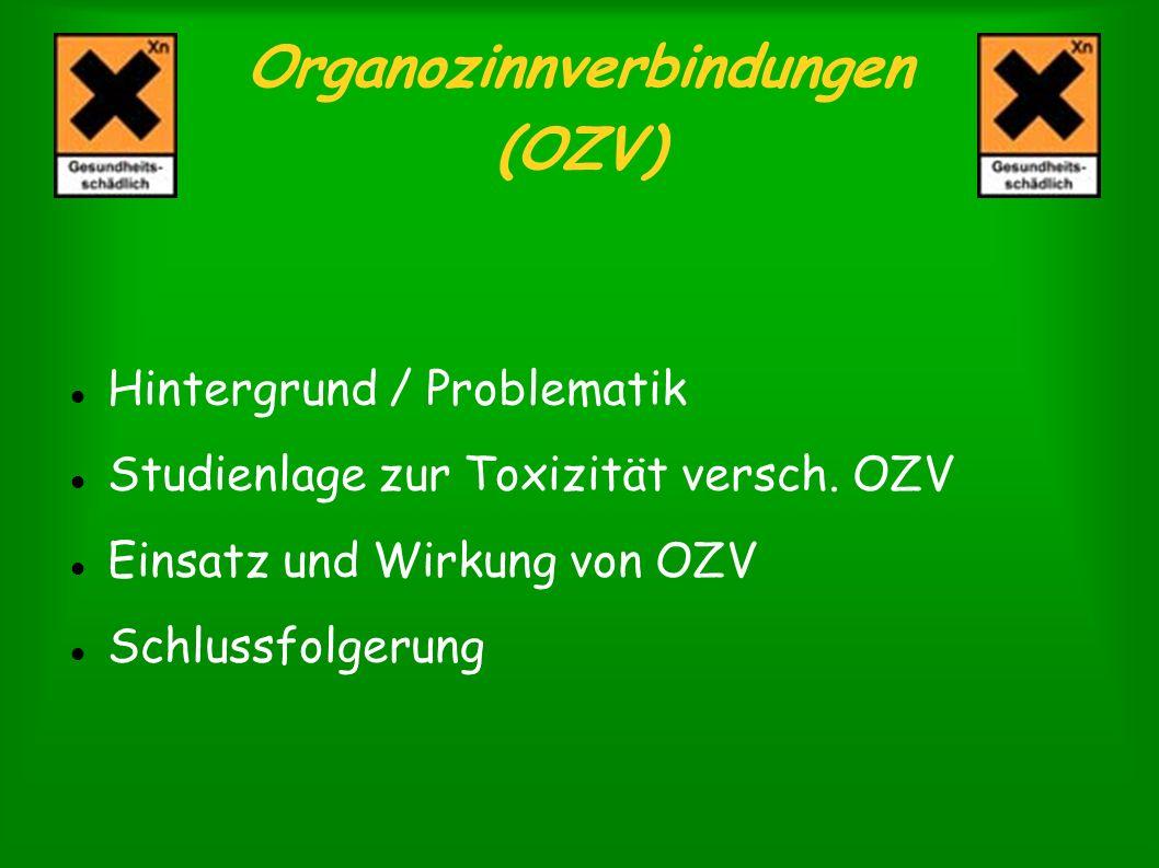 Organozinnverbindungen (OZV) Hintergrund / Problematik Studienlage zur Toxizität versch. OZV Einsatz und Wirkung von OZV Schlussfolgerung