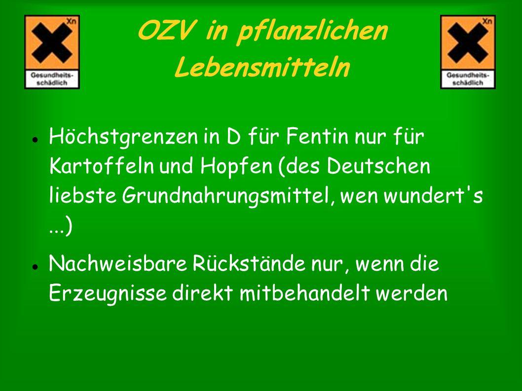 OZV in pflanzlichen Lebensmitteln Höchstgrenzen in D für Fentin nur für Kartoffeln und Hopfen (des Deutschen liebste Grundnahrungsmittel, wen wundert'