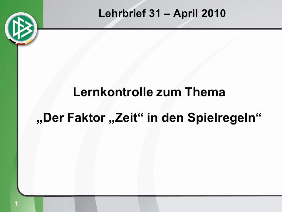 2 Lehrbrief 31 – April 2010 Der Schiedsrichter will wegen mehrerer Verletzungen in der zweiten Halbzeit vier Minuten nachspielen lassen.