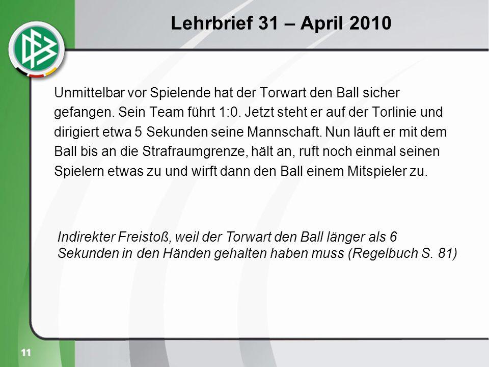11 Lehrbrief 31 – April 2010 Unmittelbar vor Spielende hat der Torwart den Ball sicher gefangen.