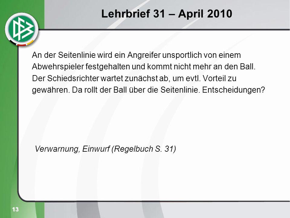 13 Lehrbrief 31 – April 2010 An der Seitenlinie wird ein Angreifer unsportlich von einem Abwehrspieler festgehalten und kommt nicht mehr an den Ball.