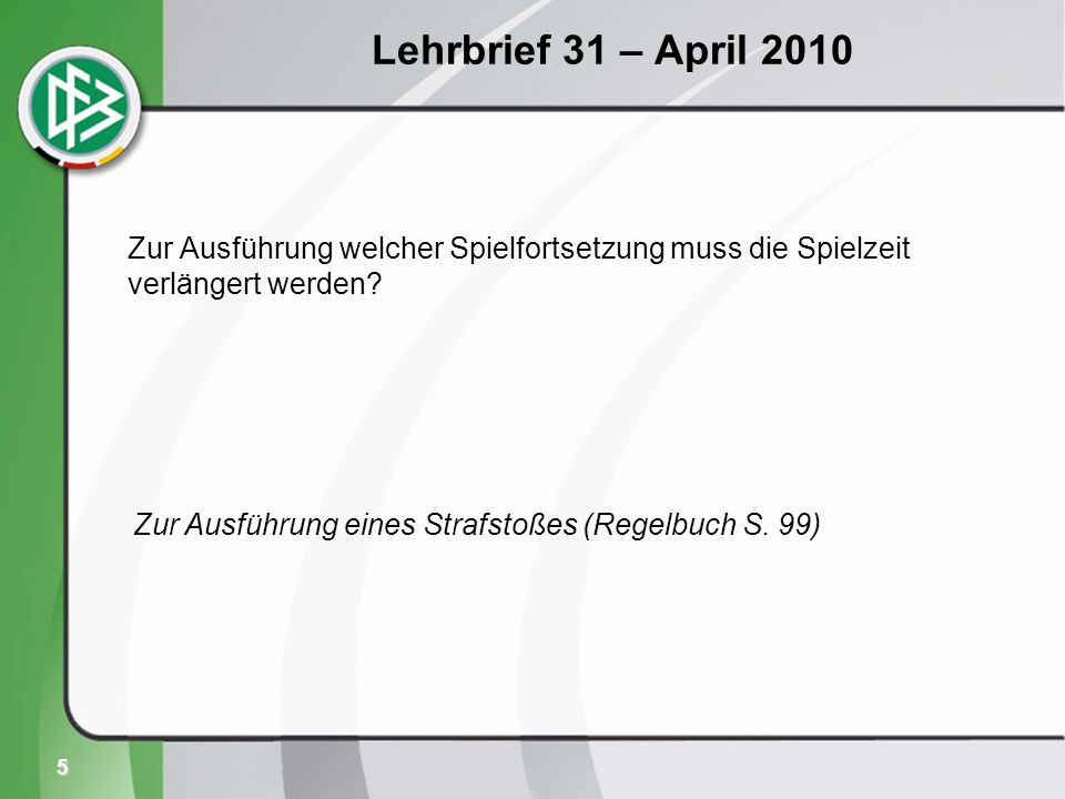 5 Lehrbrief 31 – April 2010 Zur Ausführung welcher Spielfortsetzung muss die Spielzeit verlängert werden.