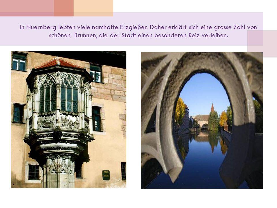 Malerische Landschaften, schöne Seen, tiefe Täler, erhaltene Burgen und Ruinen, namhafte Klöster und Kirchen, Schlösser und Parks locken nach Nuernberg viele Touristen.