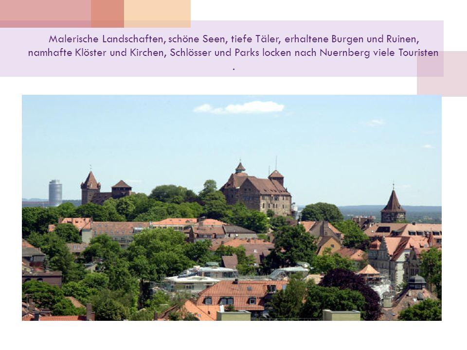 Malerische Landschaften, schöne Seen, tiefe Täler, erhaltene Burgen und Ruinen, namhafte Klöster und Kirchen, Schlösser und Parks locken nach Nuernber