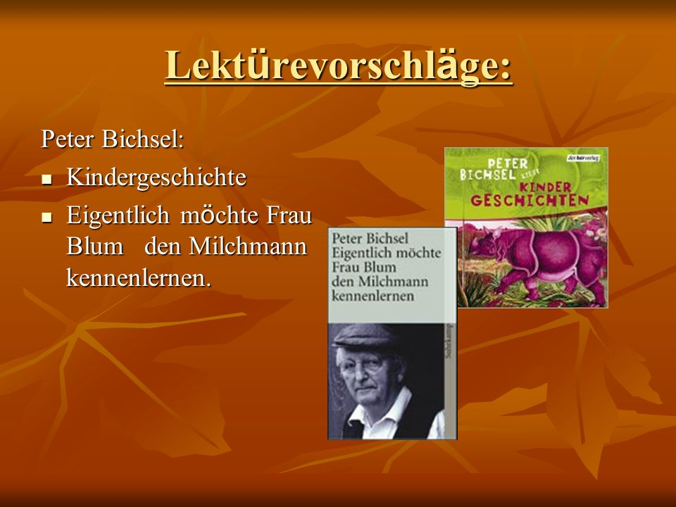 Lekt ü revorschl ä ge: Peter Bichsel: Kindergeschichte Kindergeschichte Eigentlich m ö chte Frau Blum den Milchmann kennenlernen. Eigentlich m ö chte