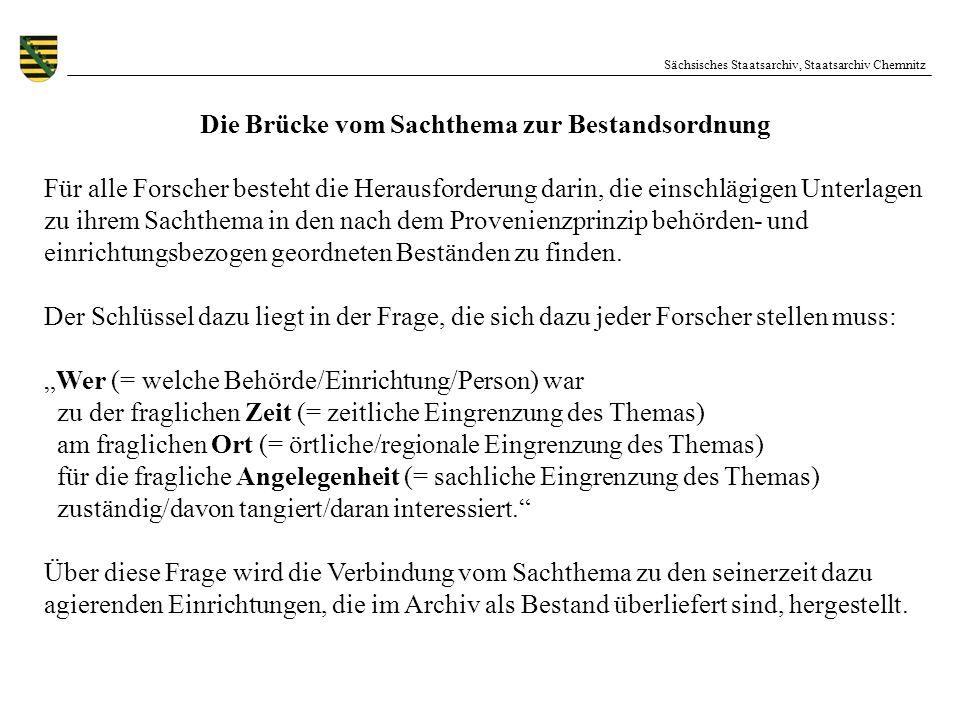 Sächsisches Staatsarchiv, Staatsarchiv Chemnitz Die Brücke vom Sachthema zur Bestandsordnung Für alle Forscher besteht die Herausforderung darin, die