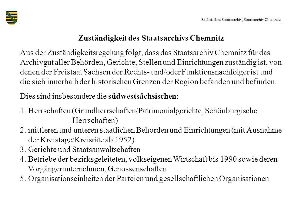 Sächsisches Staatsarchiv, Staatsarchiv Chemnitz Zuständigkeit des Staatsarchivs Chemnitz Aus der Zuständigkeitsregelung folgt, dass das Staatsarchiv C