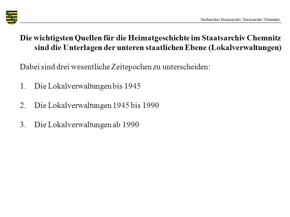 Sächsisches Staatsarchiv, Staatsarchiv Chemnitz Die wichtigsten Quellen für die Heimatgeschichte im Staatsarchiv Chemnitz sind die Unterlagen der unte