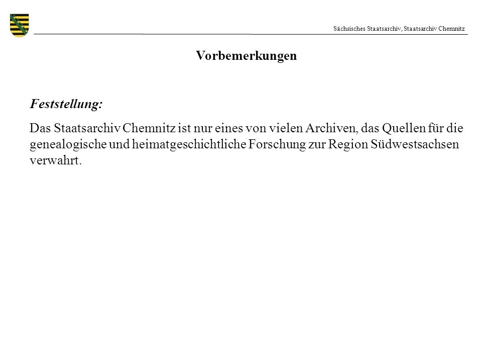 Sächsisches Staatsarchiv, Staatsarchiv Chemnitz Die Brücke vom Sachthema zur Bestandsordnung Für alle Forscher besteht die Herausforderung darin, die einschlägigen Unterlagen zu ihrem Sachthema in den nach dem Provenienzprinzip behörden- und einrichtungsbezogen geordneten Beständen zu finden.