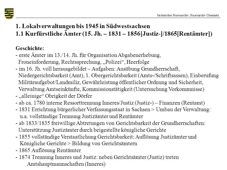 Sächsisches Staatsarchiv, Staatsarchiv Chemnitz 1. Lokalverwaltungen bis 1945 in Südwestsachsen 1.1 Kurfürstliche Ämter (15. Jh. – 1831 – 1856[Justiz-