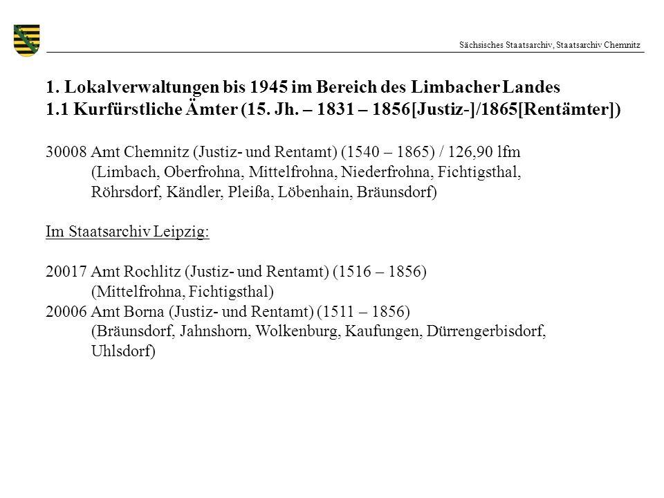 1. Lokalverwaltungen bis 1945 im Bereich des Limbacher Landes 1.1 Kurfürstliche Ämter (15. Jh. – 1831 – 1856[Justiz-]/1865[Rentämter]) 30008 Amt Chemn