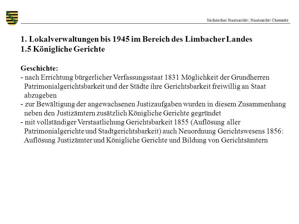 Sächsisches Staatsarchiv, Staatsarchiv Chemnitz 1. Lokalverwaltungen bis 1945 im Bereich des Limbacher Landes 1.5 Königliche Gerichte Geschichte: - na