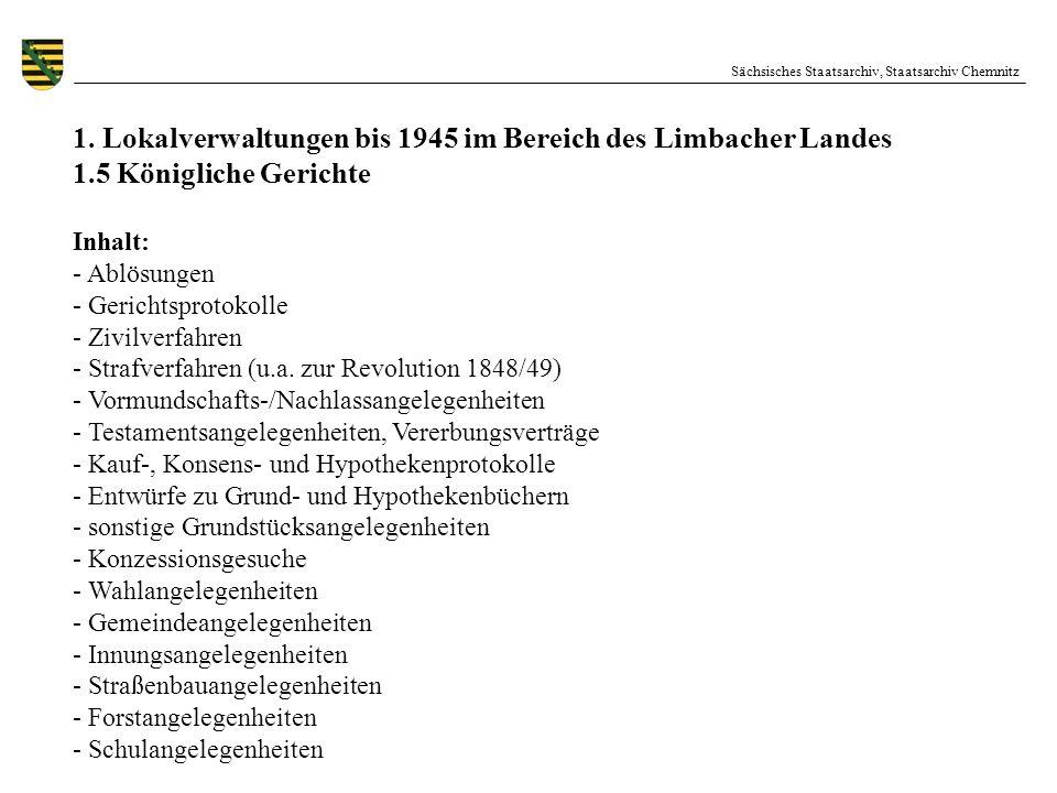 Sächsisches Staatsarchiv, Staatsarchiv Chemnitz 1. Lokalverwaltungen bis 1945 im Bereich des Limbacher Landes 1.5 Königliche Gerichte Inhalt: - Ablösu
