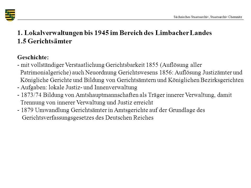 Sächsisches Staatsarchiv, Staatsarchiv Chemnitz 1. Lokalverwaltungen bis 1945 im Bereich des Limbacher Landes 1.5 Gerichtsämter Geschichte: - mit voll