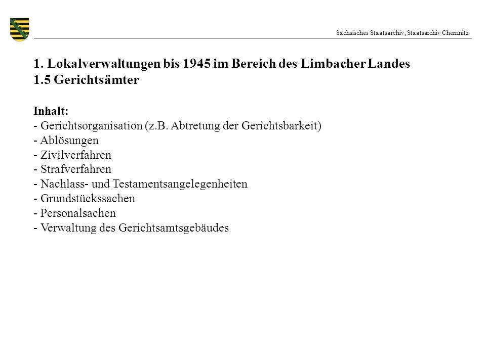 Sächsisches Staatsarchiv, Staatsarchiv Chemnitz 1. Lokalverwaltungen bis 1945 im Bereich des Limbacher Landes 1.5 Gerichtsämter Inhalt: - Gerichtsorga