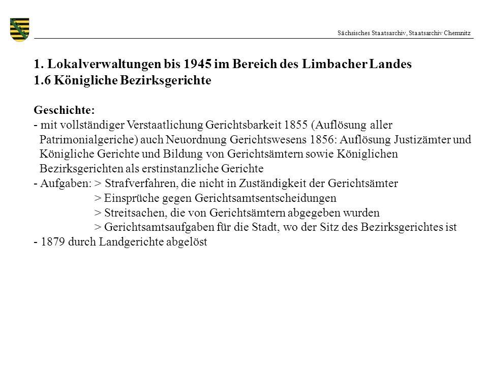 Sächsisches Staatsarchiv, Staatsarchiv Chemnitz 1. Lokalverwaltungen bis 1945 im Bereich des Limbacher Landes 1.6 Königliche Bezirksgerichte Geschicht