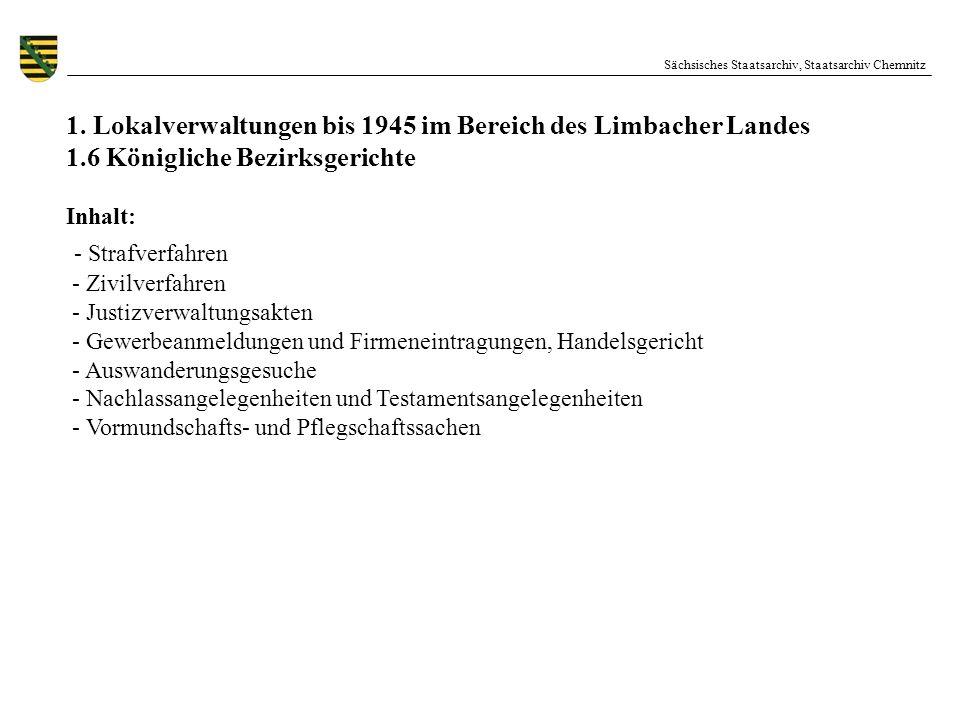 Sächsisches Staatsarchiv, Staatsarchiv Chemnitz 1. Lokalverwaltungen bis 1945 im Bereich des Limbacher Landes 1.6 Königliche Bezirksgerichte Inhalt: -