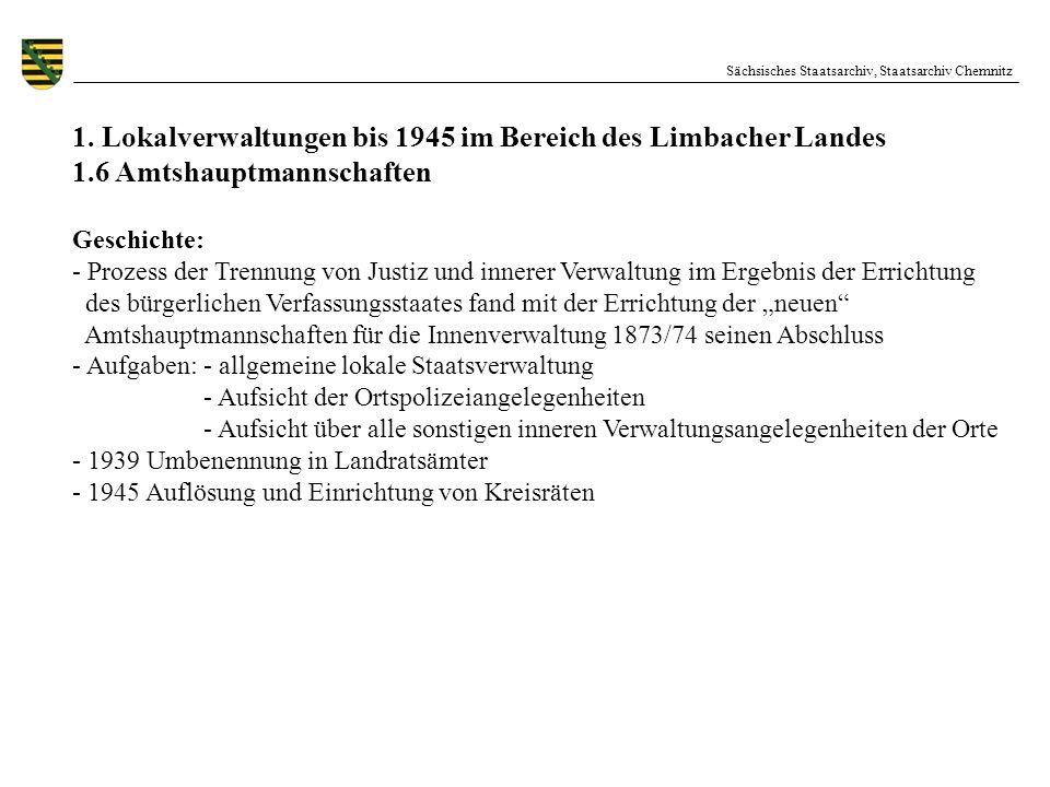 Sächsisches Staatsarchiv, Staatsarchiv Chemnitz 1. Lokalverwaltungen bis 1945 im Bereich des Limbacher Landes 1.6 Amtshauptmannschaften Geschichte: -
