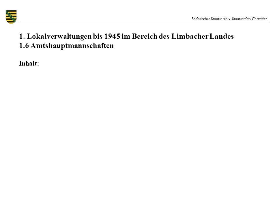 Sächsisches Staatsarchiv, Staatsarchiv Chemnitz 1. Lokalverwaltungen bis 1945 im Bereich des Limbacher Landes 1.6 Amtshauptmannschaften Inhalt: