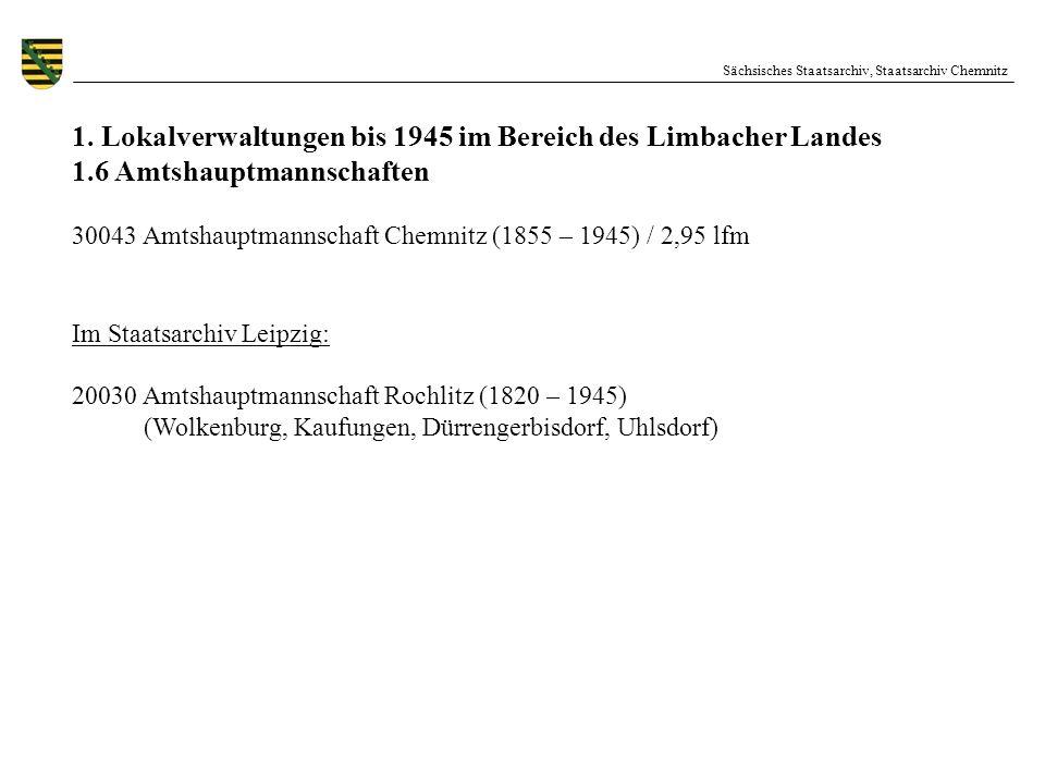 1. Lokalverwaltungen bis 1945 im Bereich des Limbacher Landes 1.6 Amtshauptmannschaften 30043 Amtshauptmannschaft Chemnitz (1855 – 1945) / 2,95 lfm Im