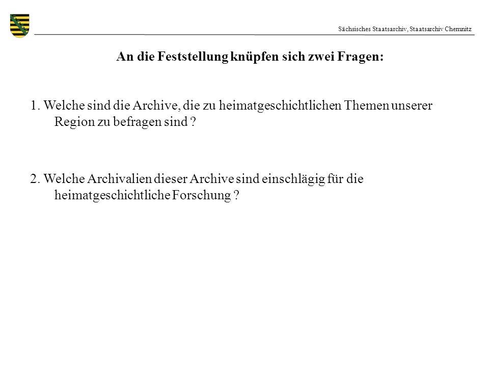 Sächsisches Staatsarchiv, Staatsarchiv Chemnitz An die Feststellung knüpfen sich zwei Fragen: 1. Welche sind die Archive, die zu heimatgeschichtlichen