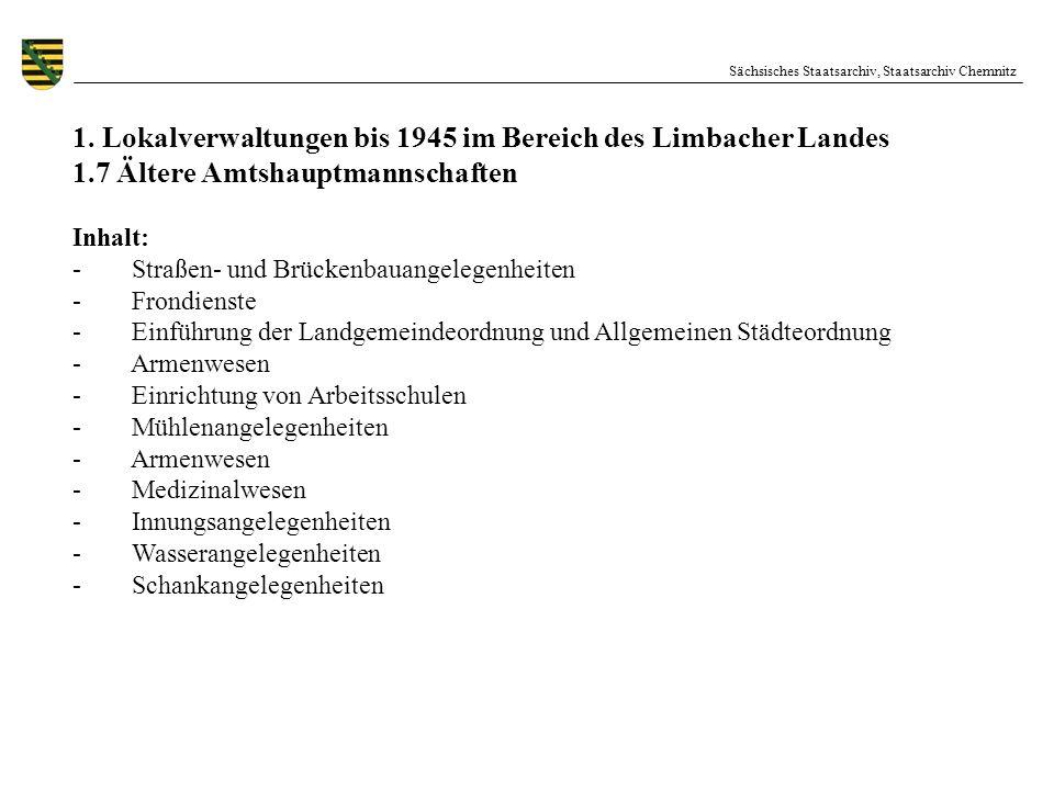 Sächsisches Staatsarchiv, Staatsarchiv Chemnitz 1. Lokalverwaltungen bis 1945 im Bereich des Limbacher Landes 1.7 Ältere Amtshauptmannschaften Inhalt: