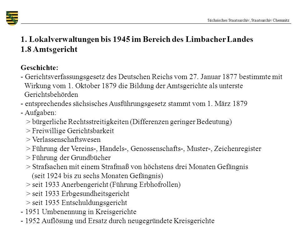 Sächsisches Staatsarchiv, Staatsarchiv Chemnitz 1. Lokalverwaltungen bis 1945 im Bereich des Limbacher Landes 1.8 Amtsgericht Geschichte: - Gerichtsve