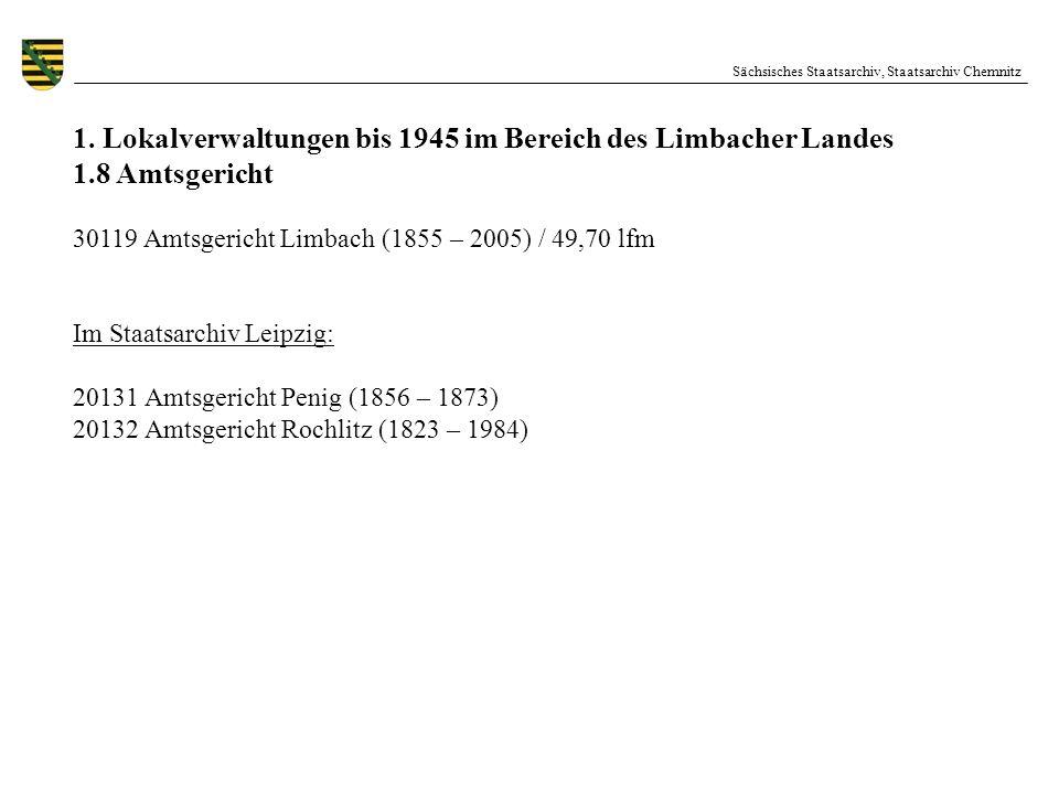 Sächsisches Staatsarchiv, Staatsarchiv Chemnitz 1. Lokalverwaltungen bis 1945 im Bereich des Limbacher Landes 1.8 Amtsgericht 30119 Amtsgericht Limbac