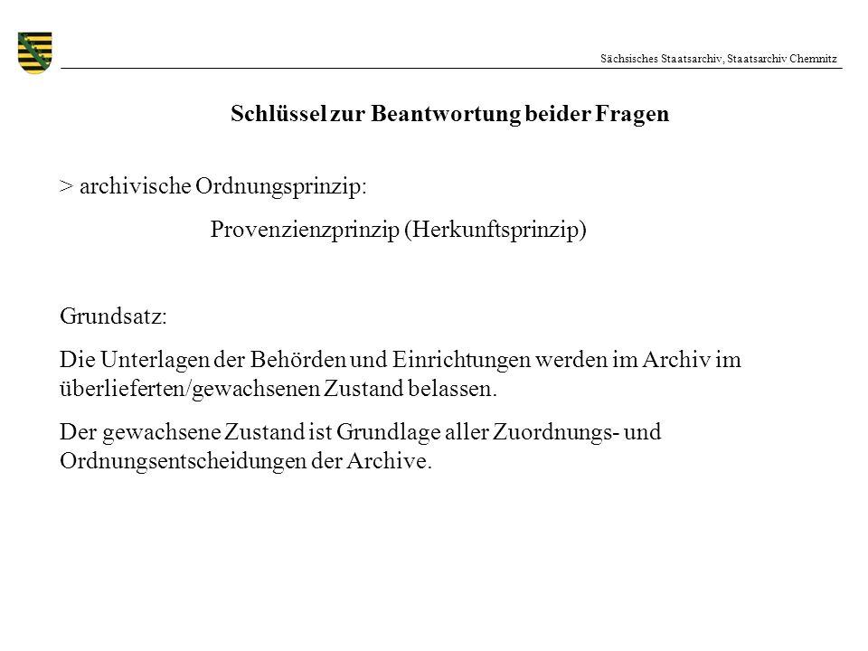 Sächsisches Staatsarchiv, Staatsarchiv Chemnitz Schlüssel zur Beantwortung beider Fragen > archivische Ordnungsprinzip: Provenzienzprinzip (Herkunftsp