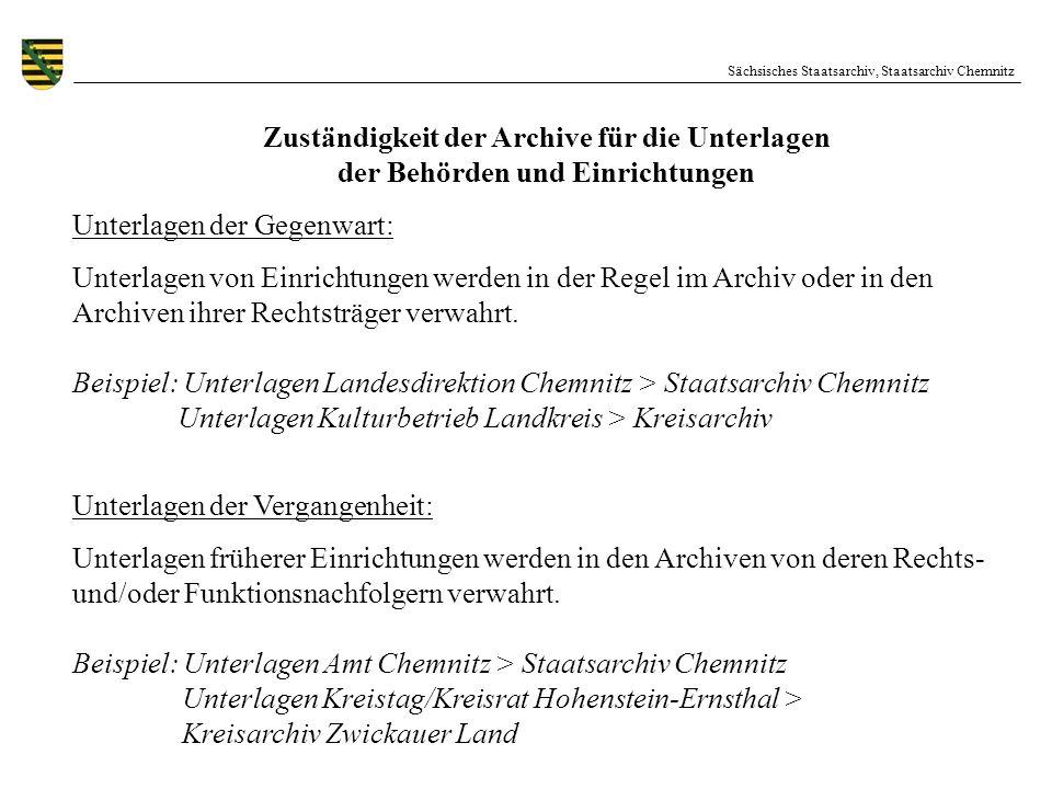 Sächsisches Staatsarchiv, Staatsarchiv Chemnitz Ordnung der Unterlagen in den Archiven Die Unterlagen von Behörden und Einrichtungen werden im überlieferten/gewachsenen Zustand in die Archive übernommen und bilden dort einen Bestand.