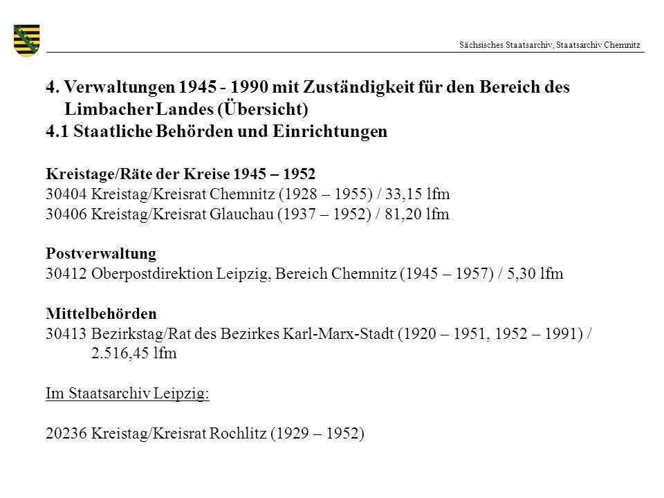 Sächsisches Staatsarchiv, Staatsarchiv Chemnitz 4. Verwaltungen 1945 - 1990 mit Zuständigkeit für den Bereich des Limbacher Landes (Übersicht) 4.1 Sta