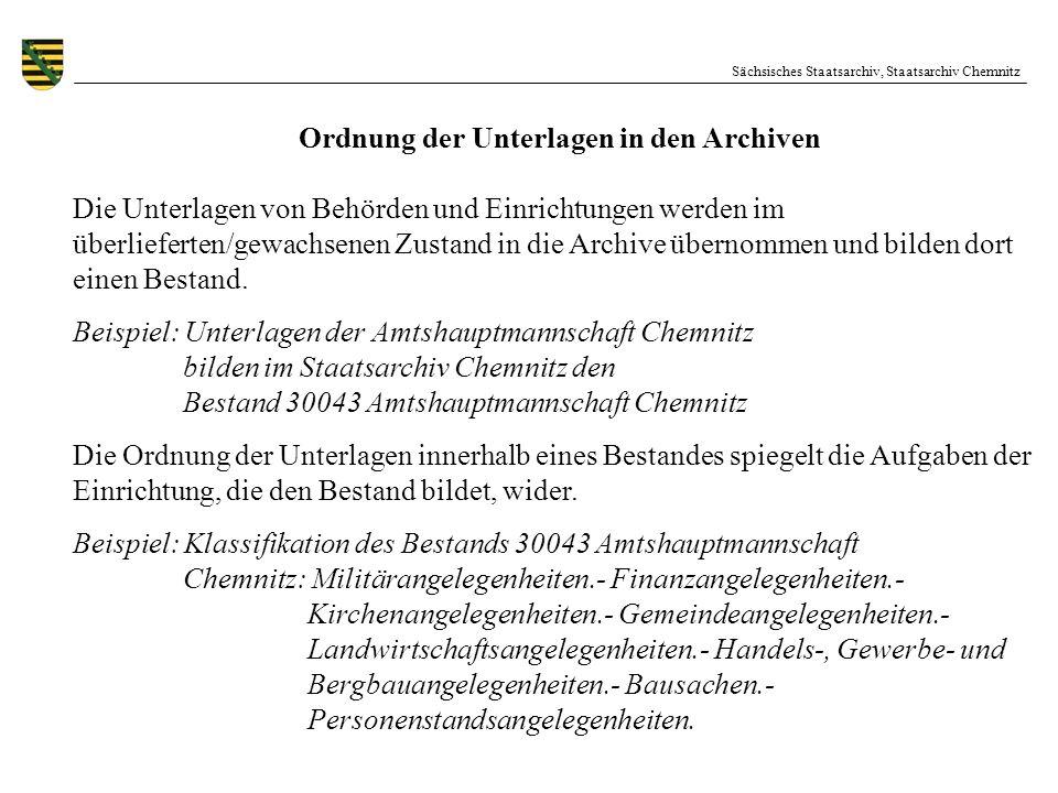 Sächsisches Staatsarchiv, Staatsarchiv Chemnitz Ordnung der Bestände in den Archiven In den Archiven werden unzählige Bestände verwahrt, allein im Staatsarchiv Chemnitz über 3000.
