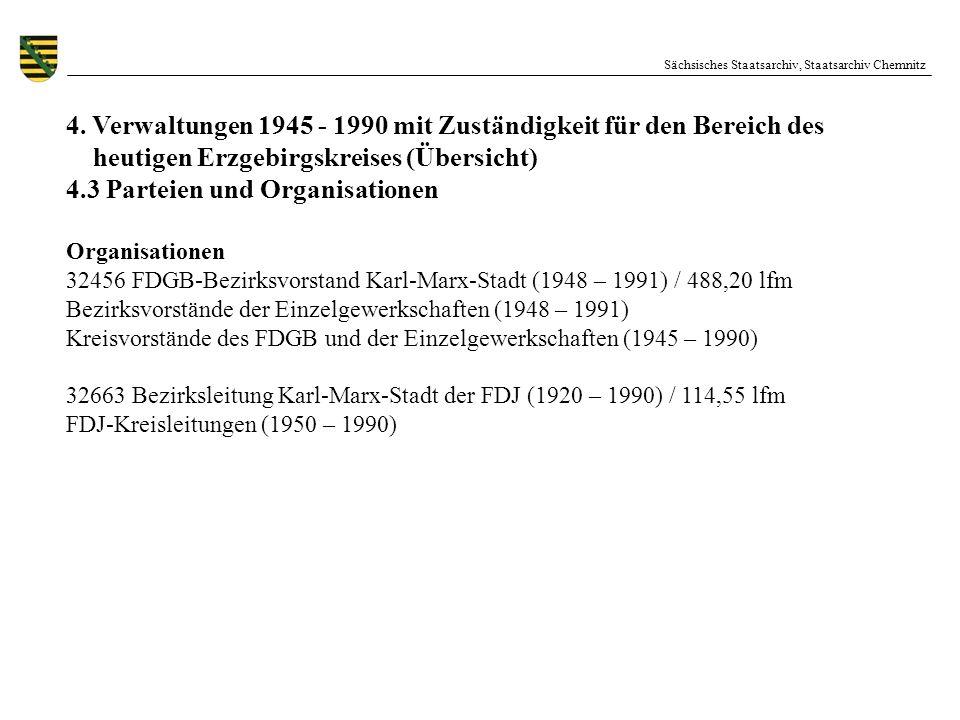 Sächsisches Staatsarchiv, Staatsarchiv Chemnitz 4. Verwaltungen 1945 - 1990 mit Zuständigkeit für den Bereich des heutigen Erzgebirgskreises (Übersich