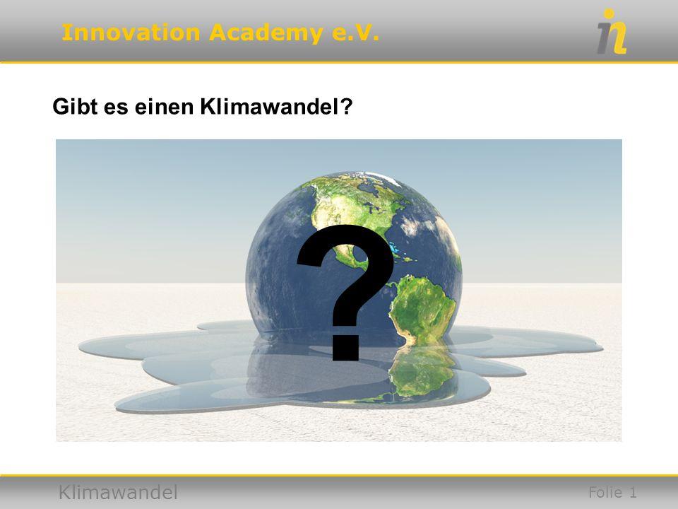 Innovation Academy e.V. Klimawandel Gibt es einen Klimawandel? ? Folie 1