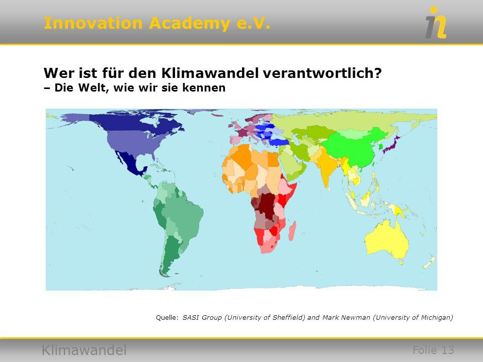 Innovation Academy e.V. Klimawandel Wer ist für den Klimawandel verantwortlich? – Die Welt, wie wir sie kennen Quelle: SASI Group (University of Sheff