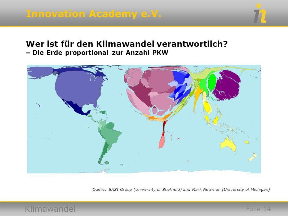 Innovation Academy e.V. Klimawandel Wer ist für den Klimawandel verantwortlich? – Die Erde proportional zur Anzahl PKW Folie 14 Quelle: SASI Group (Un