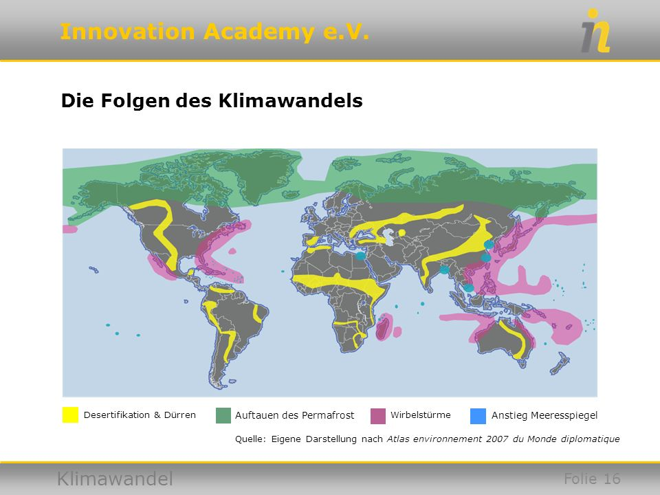 Innovation Academy e.V. Klimawandel Die Folgen des Klimawandels Desertifikation & Dürren Auftauen des Permafrost Wirbelstürme Anstieg Meeresspiegel Qu