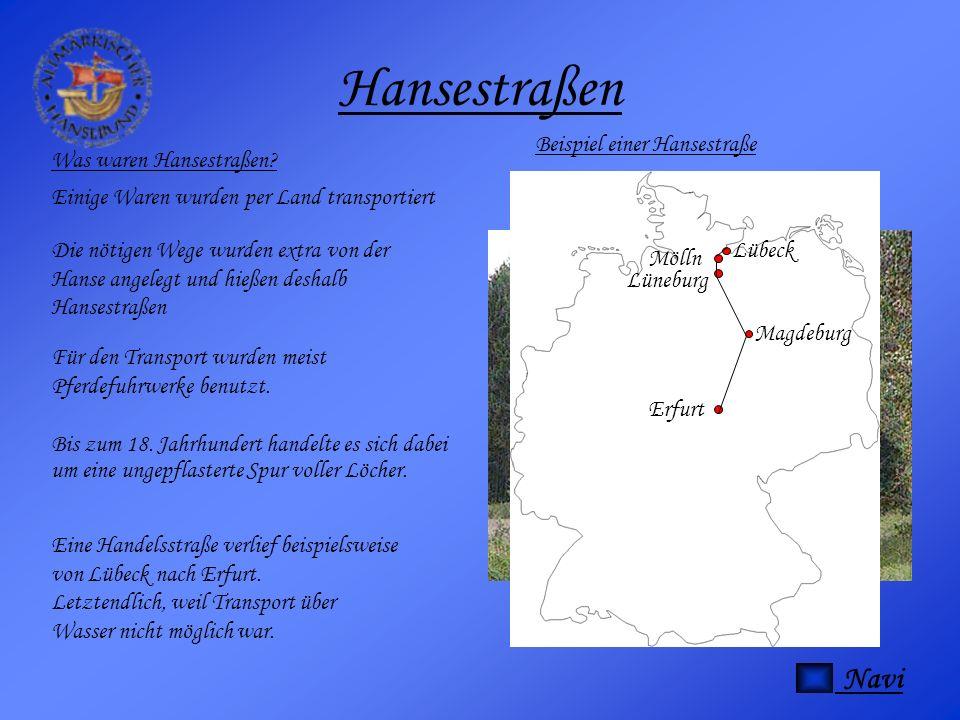 Hansestraßen Was waren Hansestraßen? Einige Waren wurden per Land transportiert Die nötigen Wege wurden extra von der Hanse angelegt und hießen deshal
