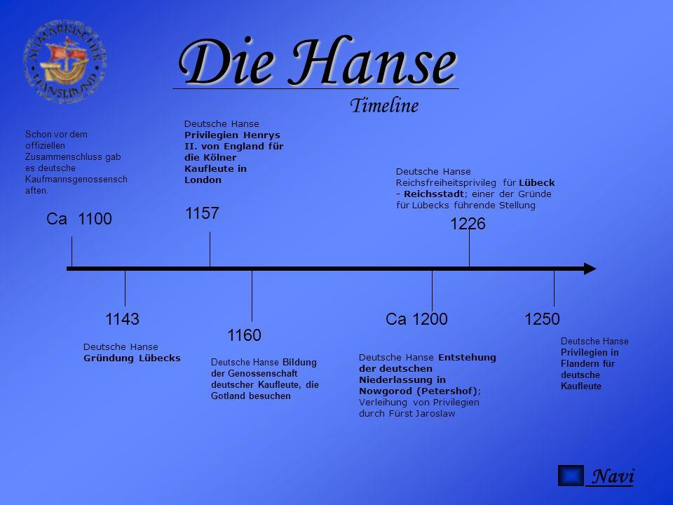 Ca 1100 Schon vor dem offiziellen Zusammenschluss gab es deutsche Kaufmannsgenossensch aften. 1143 Deutsche Hanse Gründung Lübecks 1157 Deutsche Hanse