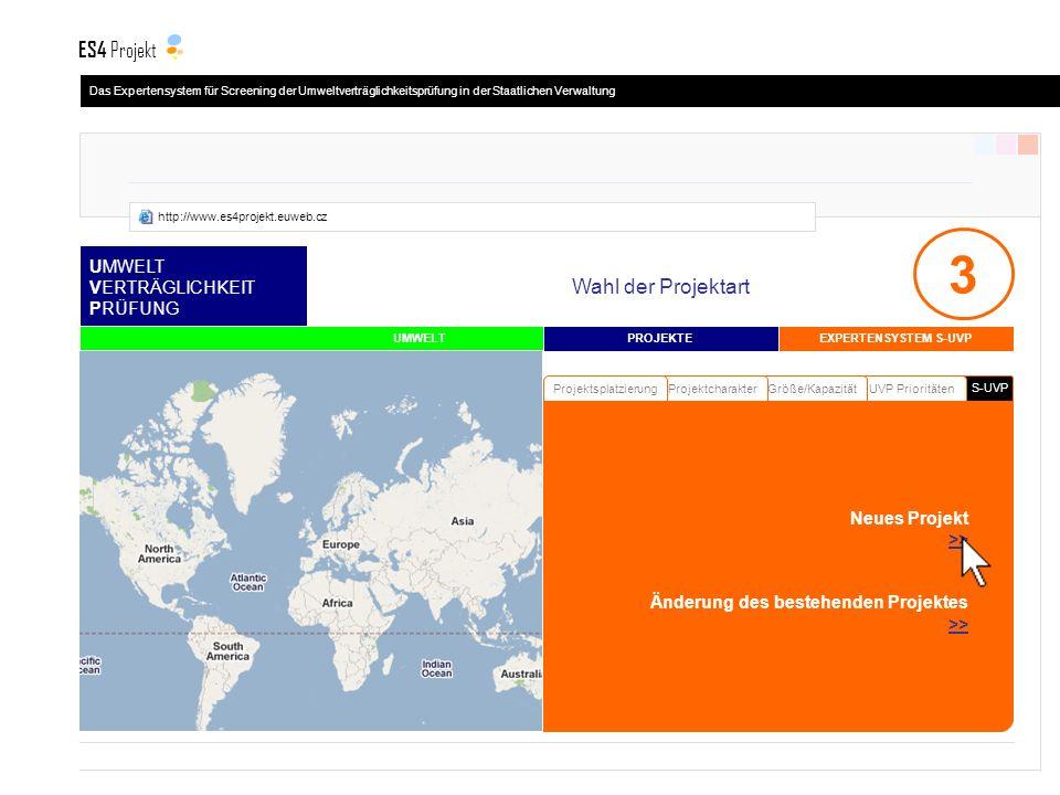 S-UVP UMWELT VERTRÄGLICHKEIT PRÜFUNG Wahl der Projektart UVP PrioritätenGröße/KapazitätProjektcharakter Projektsplatzierung PROJEKTE UMWELT Neues Projekt >> Änderung des bestehenden Projektes >> 3 EXPERTENSYSTEM S-UVP Das Expertensystem für Screening der Umweltverträglichkeitsprüfung in der Staatlichen Verwaltung ES4 Projekt http://www.es4projekt.euweb.cz